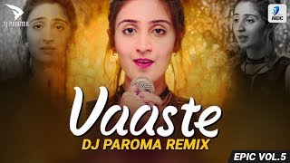 VAASTE - DHVANI BHANUSHALI | DJ PAROMA REMIX | EPIC 5