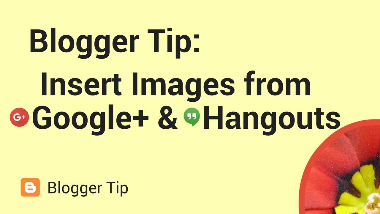 Blogger tip: How to insert a Google+ or Hangouts image into a post
