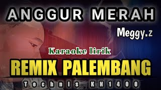 Download ANGGUR MERAH_MEGGY.Z || KARAOKE REMIX PALEMBANG