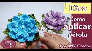 Dica Como aplicar pérola em flor de crochê por JNY Crochê