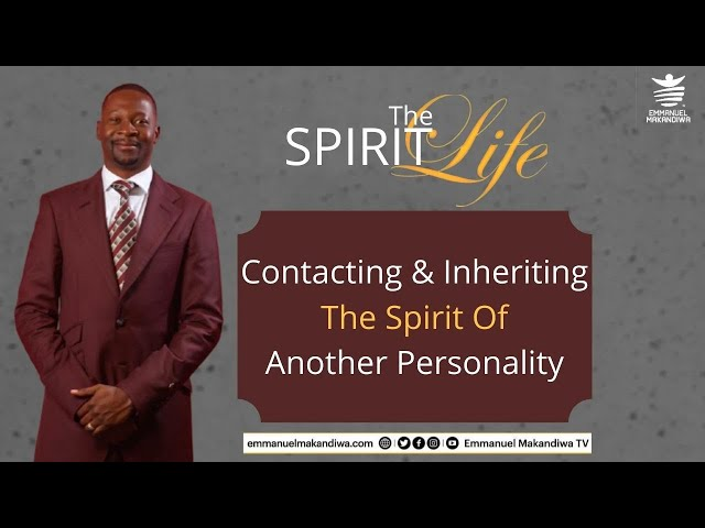 EMMANUEL MAKANDIWA | CONTACTING & INHERITING THE SPIRIT OF ANOTHER PERSONALITY