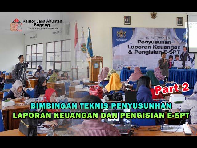 BIMBINGAN TEKNIS PENYUSUNAN LAPORAN KEUANGAN & E SPT Part 2