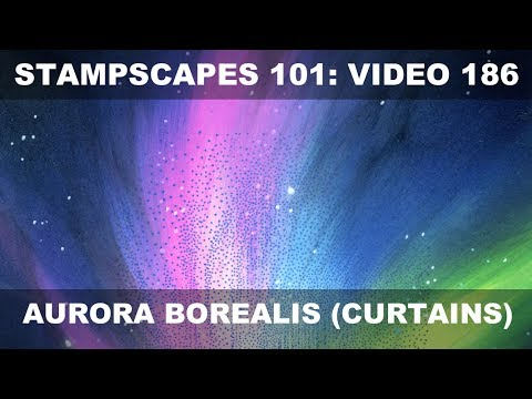 Stampscapes 101: Video 186.  Stamp 103G.  Aurora Borealis (Curtains)