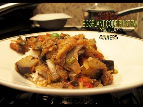 EGGPLANT CODFISH STEW: Aka Saltfish And Eggplant Recipe