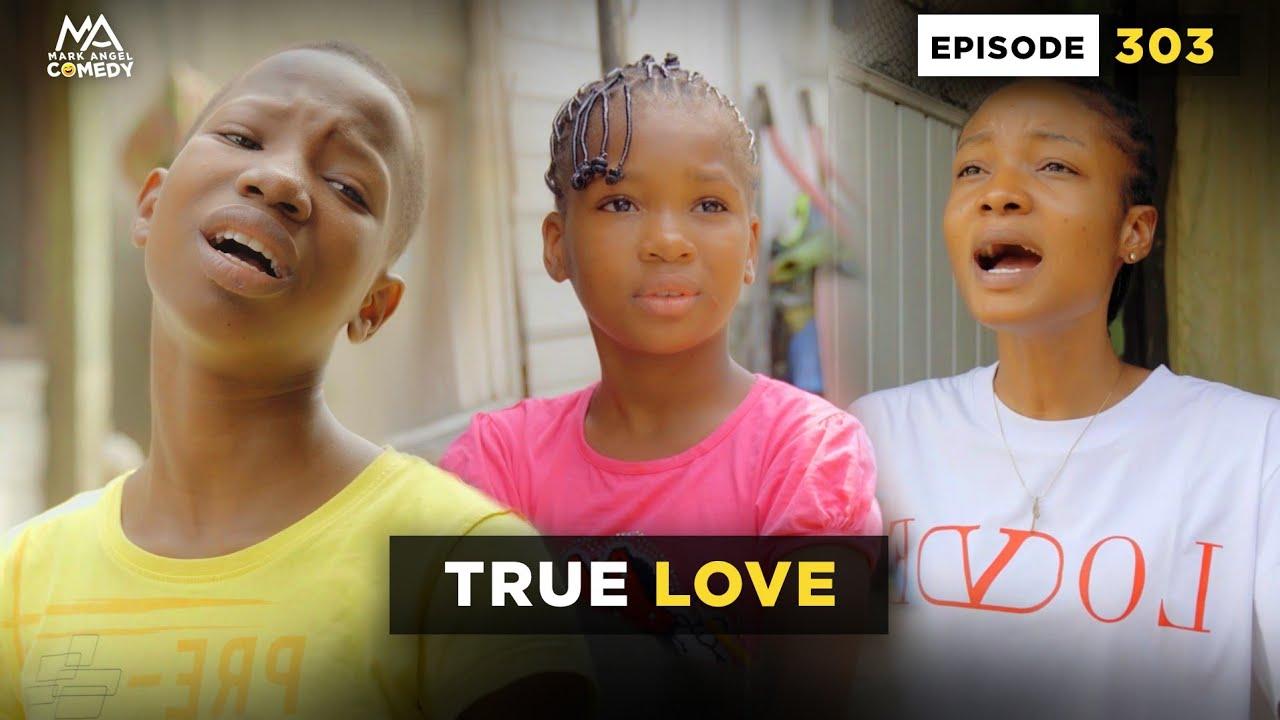 Download TRUE LOVE - EPISODE 303 (MARK ANGEL COMEDY)