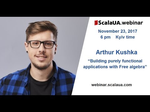 "Arthur Kushka, ""Building purely functional applications with Free algebra""."