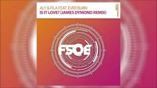 Aly & Fila feat. Ever Burn - Is It Love (James Dymond Remix) *OUT NOW!*