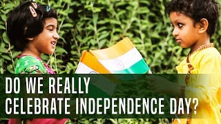 Do We Really Celebrate Independence Day?