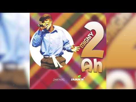 Mighty - 2 Ah [Creole]
