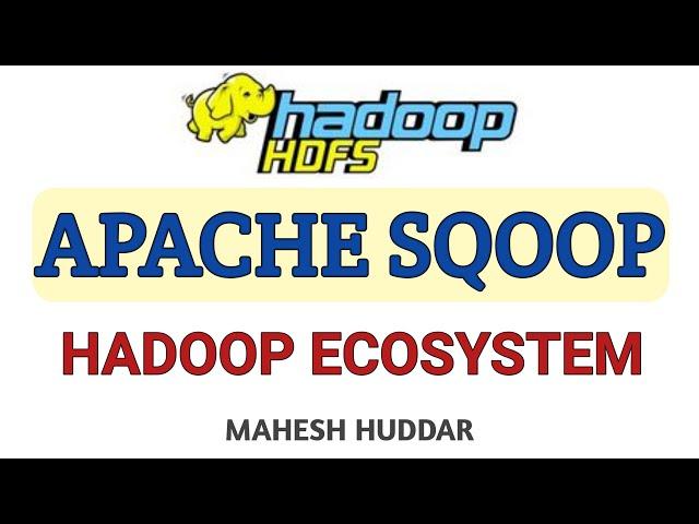 Apache Sqoop - Hadoop Ecosystem - Big Data Analytics Tutorial by Mahesh Huddar