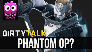 DIRTY TALK! - Was Phantom Really Over Powered?! - [Dirty Bomb]