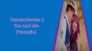 Descendentes 2  - You and Me (tradução)