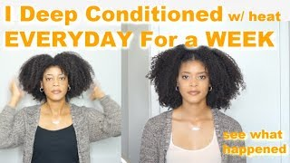 I Deep Conditioned My Natural Hair EVERYDAY For A WEEK | Deep Conditioning with HEAT