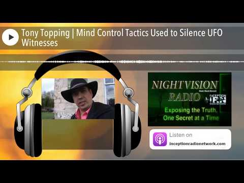 Tony Topping | Mind Control Tactics Used to Silence UFO Witnesses