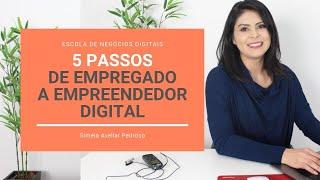 5 Passos De Empregado a Empreendedor Digital | Como Fazer Sua Transição e Começar Seu Negócio Online