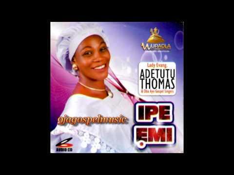 Evang Adetutu Thomas - Ipe Emi