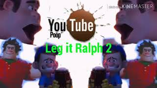 YTP - Leg it Ralph 2 (Ralph Breaks The Internet)