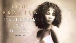 TONI BRAXTON. UN-BREAK MY HEART (Soul Hex Anthem Vocal)