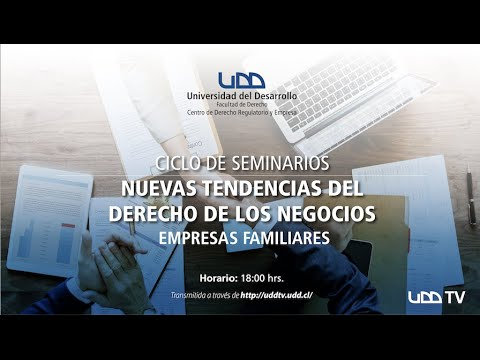Ciclo de Seminarios   Nuevas Tendencias del Derecho de los Negocios: Empresas Familiares