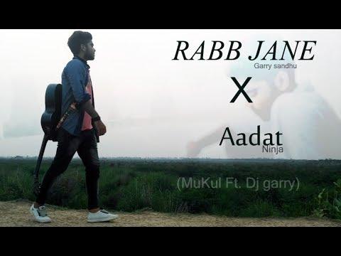 Rabb jane-Garry sandhu cover Mashup || New punjabi song 2017 -Mukul Ft dj garry