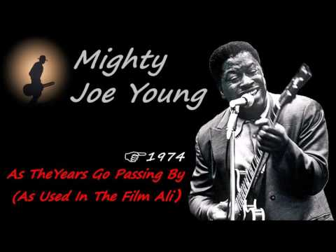 Mighty Joe Young - As The Years Go Passing By [As Used In The Film Ali] (Kostas A~171)