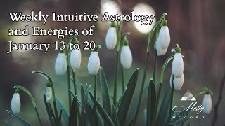 Weekly Intuitive Astrology and Energies of January 13 to 20 ~ Podcast