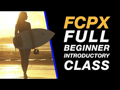 Final Cut Pro X 10.3: Full Tutorial Class for Beginners - Import, Edit & Export