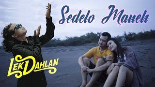 SEDELO MANEH [NEW VERSION] - LEK DAHLAN   OFFICIAL MUSIC VIDEO