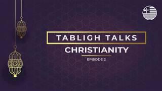 Tabligh Talks | Episode 2: Christianity