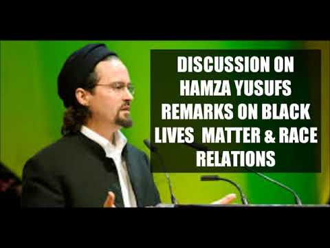 DISCUSSION ON HAMZA YUSUFS REMARKS ON BLACK LIVES MATTER & RACE RELATIONS