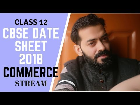 cbse 12th date sheet 2018   COMMERCE STREAM   BY UR PERSONAL CONSULTANT
