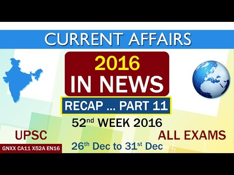 """Current Affairs """"2016 IN NEWS"""" RECAP PART-11 of 52nd Week(26th Dec to 31st Dec)of 2016"""