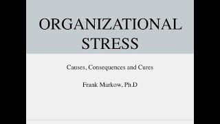 Organizational Stress - Causes, Consequences and Cures