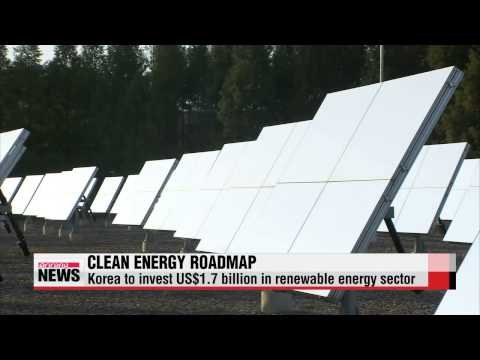 Korea to invest US$1.7 billion in renewable energy sector   정부, 에너지 신산업에 올해 1조 8