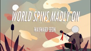 THE WORLD SPINS MADLY ON | Wayward Seon (cover)