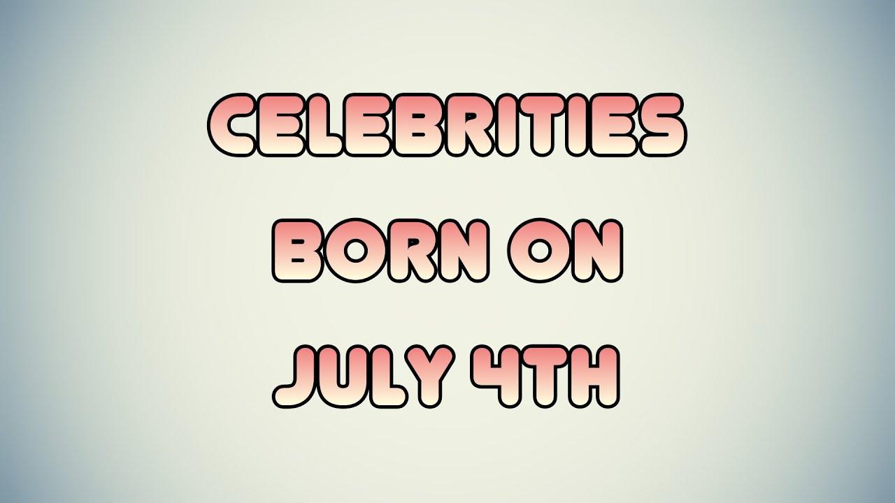 July 4th Celebrity Birthdays - YouTube