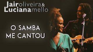 Jair Oliveira e Luciana Mello cantam: O Samba Me Cantou (DVD O Samba Me Cantou)