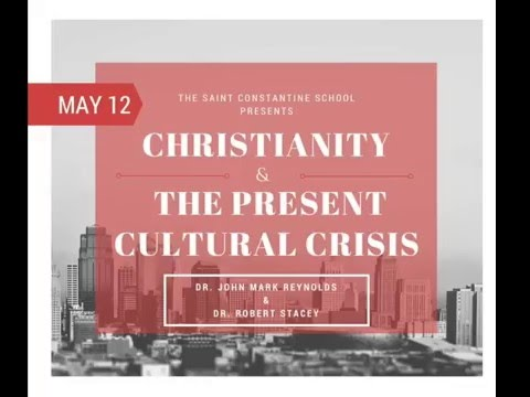 Christianity & The Present Cultural Crisis: John Mark Reynolds