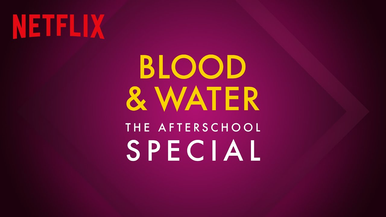 Download Blood & Water | The Afterschool Special | Netflix