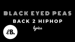 The Black Eyed Peas - BACK 2 HIPHOP (Lyrics) ft. Nas