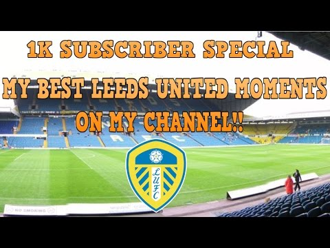 1K SUBSCRIBER SPECIAL - MY BEST LEEDS UNITED MOMENTS ON MY CHANNEL!!!
