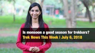 Is monsoon a good season for trekkers? | Trek News This Week July 6, 2018