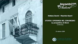S. Zecchi - M. Guerri: Utopia e speranza nel comunismo. La prospettiva di Bloch, 19/10/2009