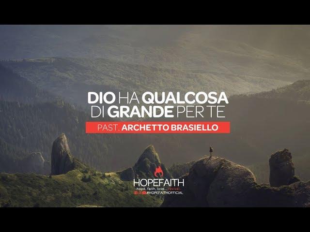 """""""Dio ha qualcosa di grande per te"""". Meditazione del pastore Archetto Brasiello."""