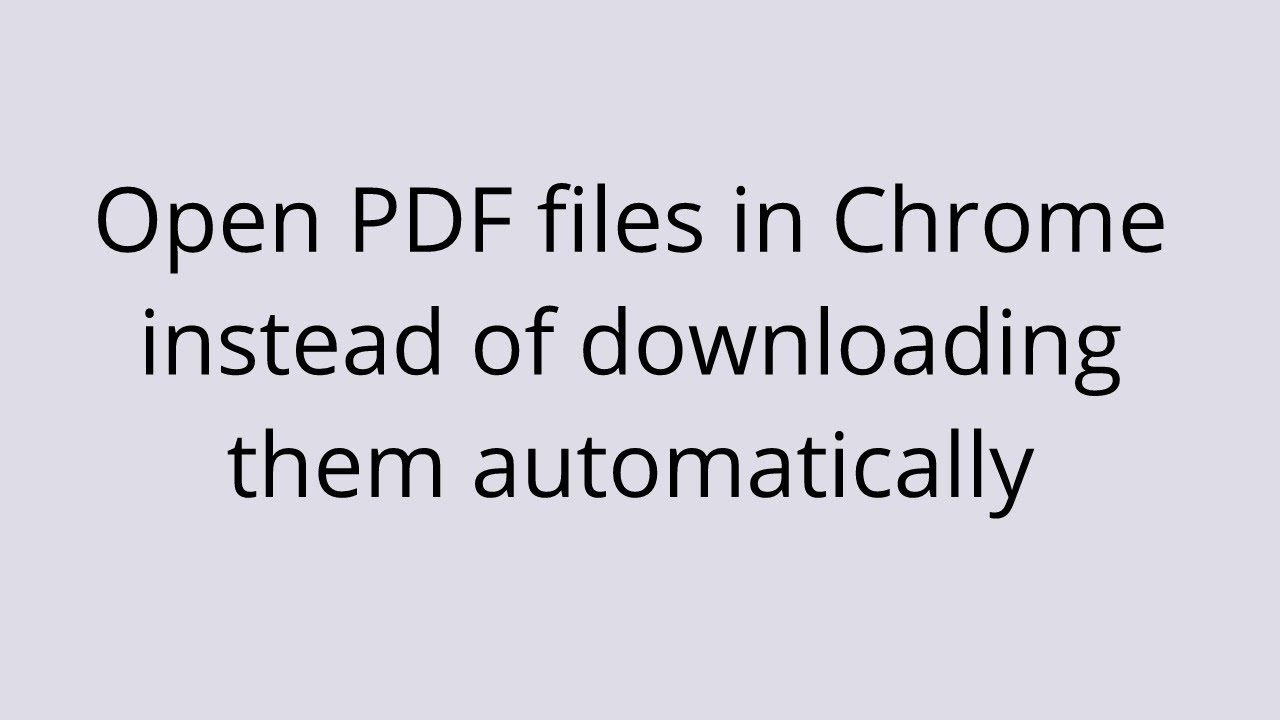 Open PDF Files in Chrome Instead of Downloading Them Automatically