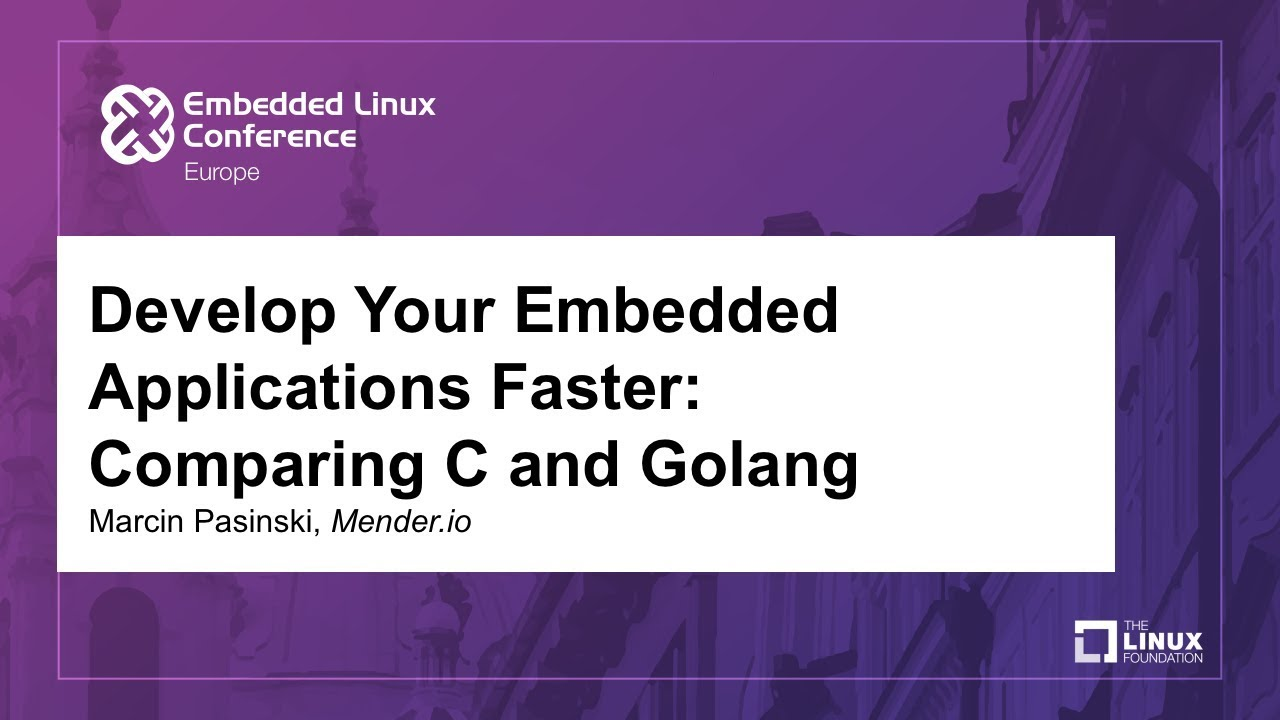 Develop Your Embedded Applications Faster: Comparing C and Golang - Marcin  Pasinski, Mender io
