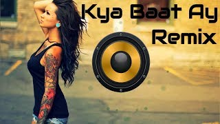 Kya Baat Ay (Remix) | Harrdy Sandhu Bollywood DJ Song | Smooth High End Mix.mp3