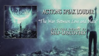 Actions Speak Louder - The War Between Love and Hate