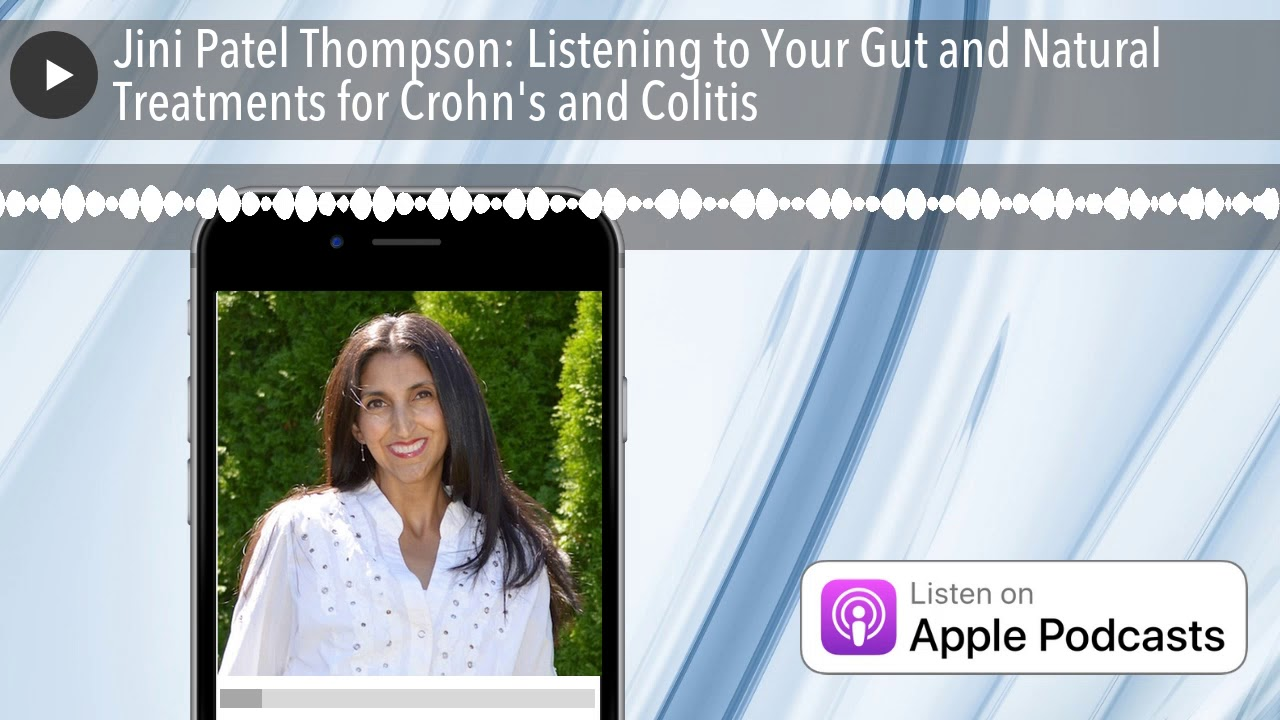 Jini Patel Thompson: Listening to Your Gut and Natural Treatments for Crohn's and Colitis
