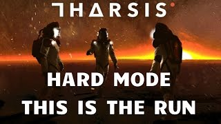 Tharsis - Hard Mode - This is the Run